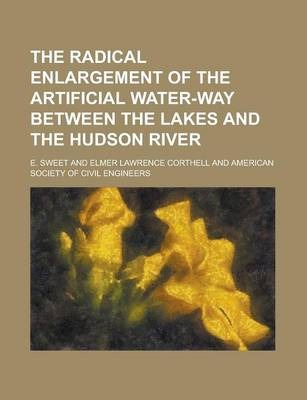 The Radical Enlargement of the Artificial Water-Way Between the Lakes and the Hudson River