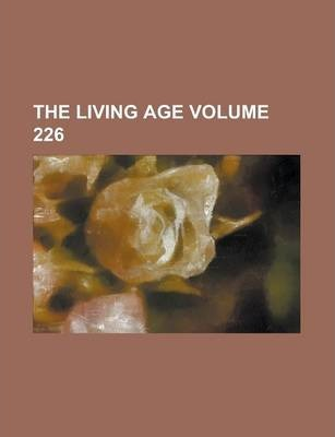 The Living Age Volume 226