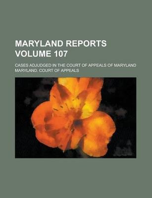 Maryland Reports; Cases Adjudged in the Court of Appeals of Maryland Volume 107