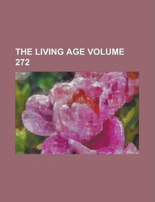 The Living Age Volume 272