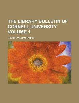 The Library Bulletin of Cornell University Volume 1