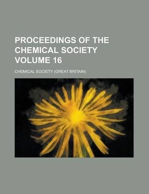 Proceedings of the Chemical Society Volume 16