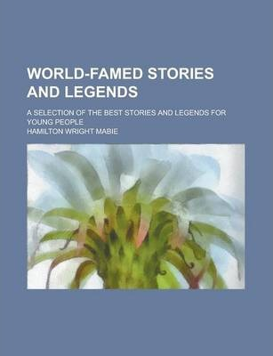 World-Famed Stories and Legends; A Selection of the Best Stories and Legends for Young People