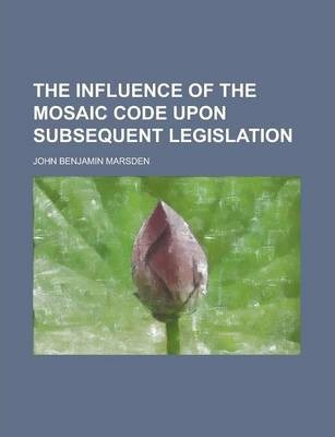 The Influence of the Mosaic Code Upon Subsequent Legislation