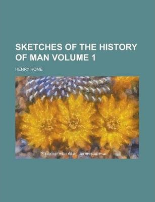Sketches of the History of Man Volume 1