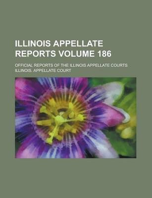 Illinois Appellate Reports; Official Reports of the Illinois Appellate Courts Volume 186