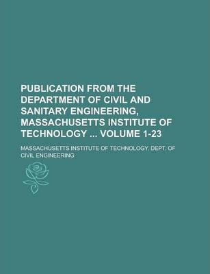 Publication from the Department of Civil and Sanitary Engineering, Massachusetts Institute of Technology Volume 1-23