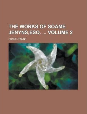 The Works of Soame Jenyns, Esq. Volume 2