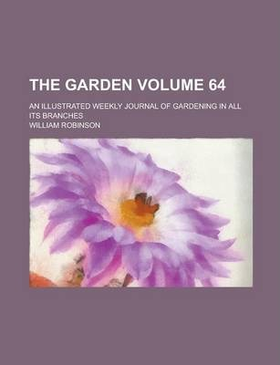 The Garden; An Illustrated Weekly Journal of Gardening in All Its Branches Volume 64