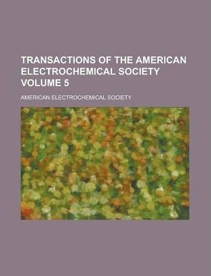 Transactions of the American Electrochemical Society Volume 5