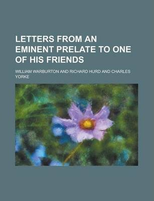 Letters from an Eminent Prelate to One of His Friends