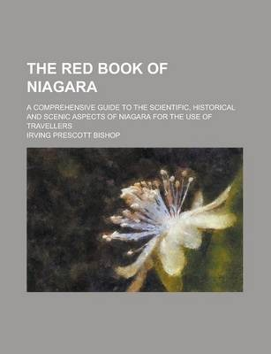 The Red Book of Niagara; A Comprehensive Guide to the Scientific, Historical and Scenic Aspects of Niagara for the Use of Travellers
