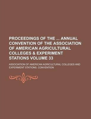 Proceedings of the Annual Convention of the Association of American Agricultural Colleges & Experiment Stations Volume 33