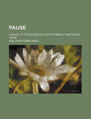 Pause; A Study of Its Nature and Its Rhythmical Function in Verse