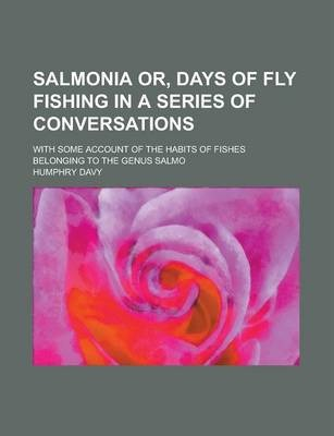 Salmonia Or, Days of Fly Fishing in a Series of Conversations; With Some Account of the Habits of Fishes Belonging to the Genus Salmo