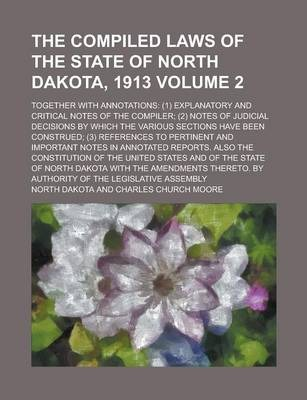 The Compiled Laws of the State of North Dakota, 1913; Together with Annotations