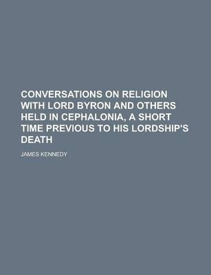 Conversations on Religion with Lord Byron and Others Held in Cephalonia, a Short Time Previous to His Lordship's Death