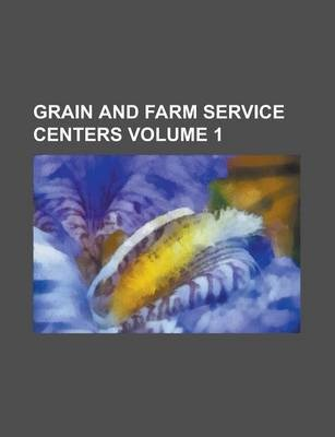 Grain and Farm Service Centers Volume 1