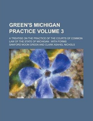 Green's Michigan Practice; A Treatise on the Practice of the Courts of Common Law of the State of Michigan