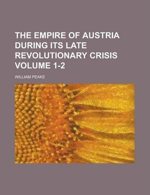 The Empire of Austria During Its Late Revolutionary Crisis Volume 1-2
