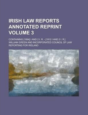 Irish Law Reports Annotated Reprint; Containing [1894] I and 2 I. R. - [1912 I and 2 I. R.] Volume 3