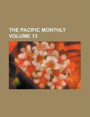 The Pacific Monthly Volume 13