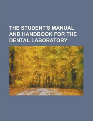 The Student's Manual and Handbook for the Dental Laboratory