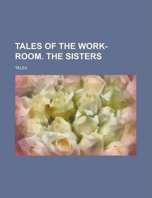 Tales of the Work-Room. the Sisters