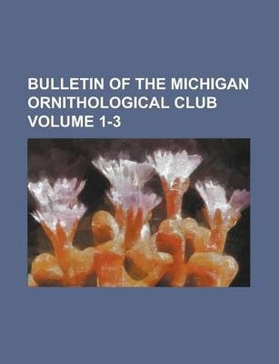 Bulletin of the Michigan Ornithological Club Volume 1-3