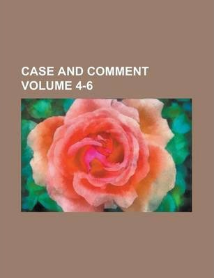 Case and Comment Volume 4-6