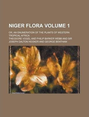 Niger Flora; Or, an Enumeration of the Plants of Western Tropical Africa Volume 1