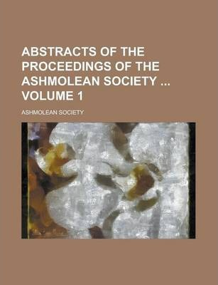 Abstracts of the Proceedings of the Ashmolean Society Volume 1