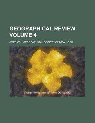 Geographical Review Volume 4