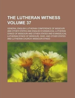 The Lutheran Witness Volume 37