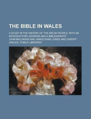 The Bible in Wales; A Study in the History of the Welsh People, with an Introductory Address and a Bibliography
