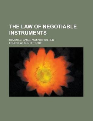 The Law of Negotiable Instruments; Statutes, Cases and Authorities