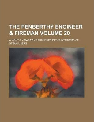 The Penberthy Engineer & Fireman; A Monthly Magazine Published in the Interests of Steam Users Volume 20