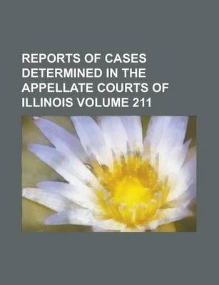 Reports of Cases Determined in the Appellate Courts of Illinois Volume 211