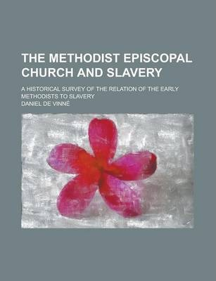 The Methodist Episcopal Church and Slavery; A Historical Survey of the Relation of the Early Methodists to Slavery