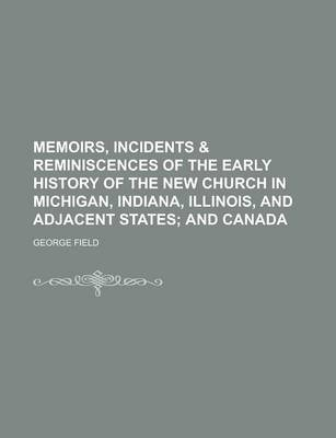 Memoirs, Incidents & Reminiscences of the Early History of the New Church in Michigan, Indiana, Illinois, and Adjacent States