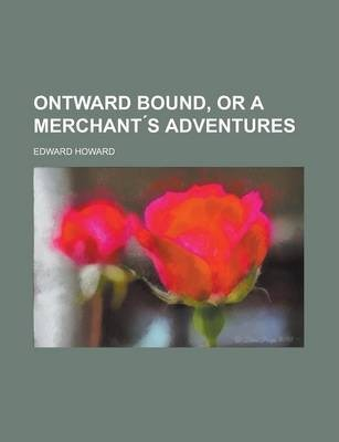 Ontward Bound, or a Merchant S Adventures