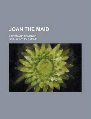 Joan the Maid; A Dramatic Romance