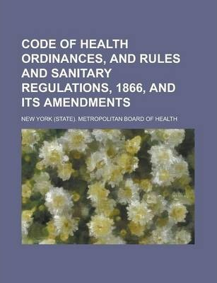Code of Health Ordinances, and Rules and Sanitary Regulations, 1866, and Its Amendments