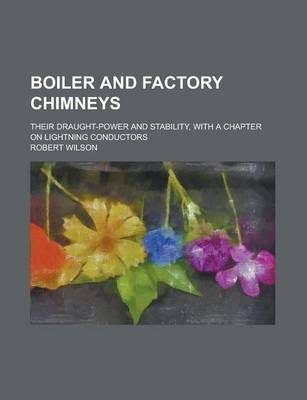 Boiler and Factory Chimneys; Their Draught-Power and Stability, with a Chapter on Lightning Conductors