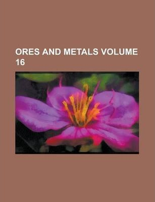 Ores and Metals Volume 16
