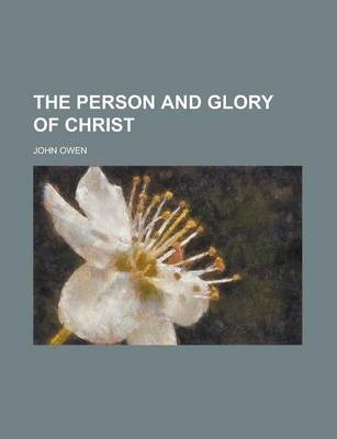 The Person and Glory of Christ