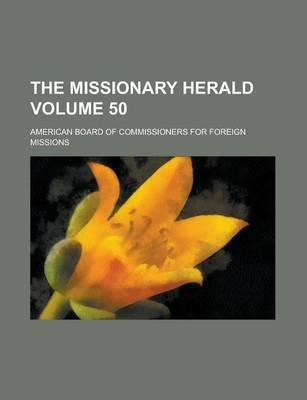 The Missionary Herald Volume 50
