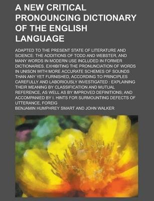 A New Critical Pronouncing Dictionary of the English Language; Adapted to the Present State of Literature and Science