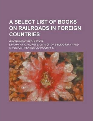 A Select List of Books on Railroads in Foreign Countries; Government Regulation