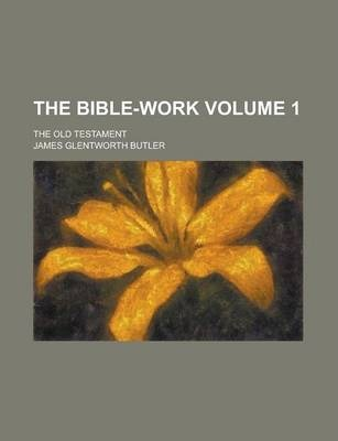 The Bible-Work; The Old Testament Volume 1
